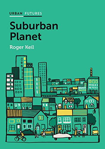Urban Planet - Suburban Planet: Making the World Urban from the Outside In (Urban Futures)