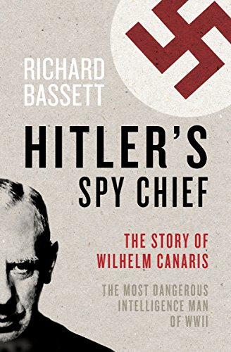Hitler's Spy Chief: The Wilhelm Canaris Mystery by [Bassett, Richard]