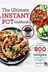 The Ultimate Instant Pot cookbook: Foolproof, Quick & Easy 800 Instant Pot Recipes for Beginners and Advanced Users (Instant Pot Recipes Book) Paperback