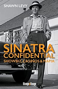 Sinatra Confidential - Showbiz, casinos & mafia par Shawn Levy