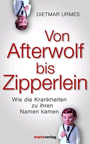 Von Afterwolf bis Zipperlein: Wie die Krankheiten zu ihren Namen kamen