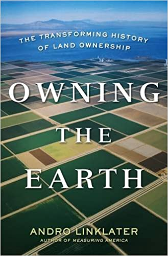 Owning the Earth The Transforming History of Land Ownership