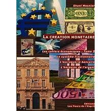 La Creation Monetaire; Le Systeme Fractionnaire; L'Escroquerie Bancaire; L'Emission de L'Argent; Les Cahiers Economiques: Tome 2