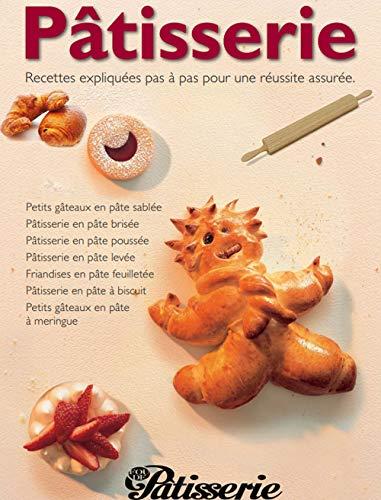 Pâtisserie Recettes expliquées pas à pas pour une réussite assurée (Recettes Pâtisserie t. 1) (French Edition) -