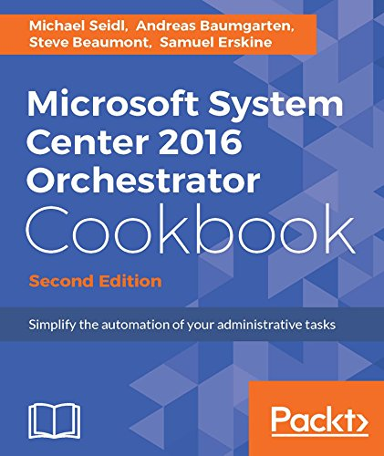 Microsoft System Center 2016 Orchestrator Cookbook, 2nd Edition