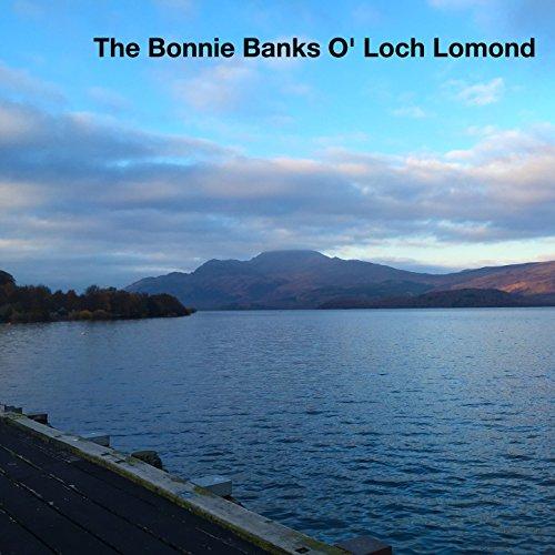 - The Bonnie Banks O' Loch Lomond