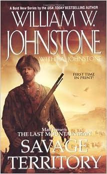 Savage Territory: Matt Jensen: The Last Mountain Man by William W Johnstone (2-Mar-2009) Mass Market