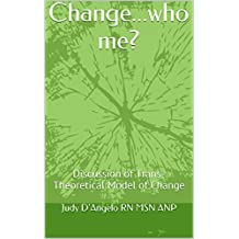 Change...who me?: Discussion of Trans-theoretical Model of Change