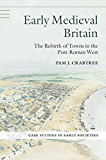 Early Medieval Britain: The Rebirth of Towns in the Post-Roman West (Case Studies in Early Societies)
