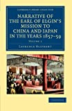 Narrative of the Earl of Elgin's Mission to China and Japan, in the Years 1857, '58, '59, Oliphant, Laurence, 1108045820