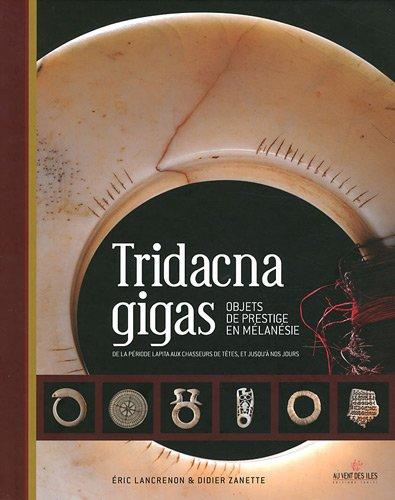 Tridacna gigas : objets de prestige en Mélanésie de la période Lapita aux chasseurs de têtes, et jusqu'à nos jours