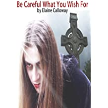 Be Careful What You Wish For: A Vampire Short Story