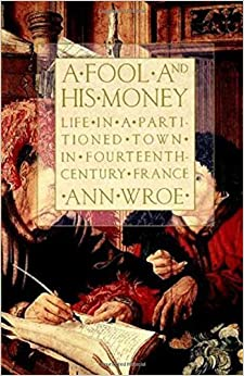 Book A Fool and His Money: Life in a Partitioned Town in Fourteenth-Century France by Ann Wroe (1996-09-30)