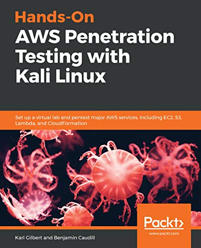 Hands-On AWS Penetration Testing with Kali Linux: Set up a virtual lab and pentest major AWS services, including EC2, S3, Lambda, and ()