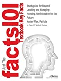 img - for Studyguide for Beyond Leading and Managing: Nursing Administration for the Future by Yoder-Wise, Patricia, ISBN 9780323081849 book / textbook / text book