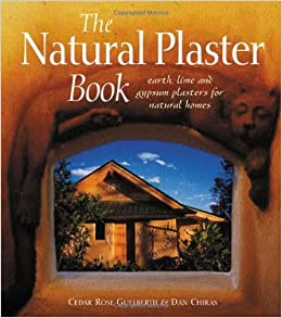 The Natural Plaster Book: Earth, Lime, and Gypsum Plasters for Natural Homes by Cedar Rose Guelberth (2002-07-01)