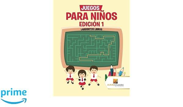 Juegos Para Niños Edición 1 : Laberintos Libros (Spanish Edition): Activity Crusades: 9780228219224: Amazon.com: Books