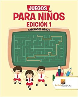 Juegos Para Niños Edición 1 : Laberintos Libros (Spanish Edition): Activity Crusades: 9780228219224: Amazon.com: Books