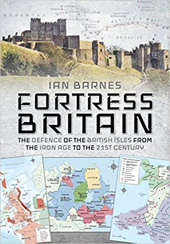 Fortress Britain: The Defence of the British Isles from the Iron Age to the 21st Century