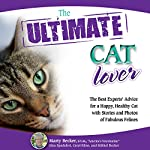 The Ultimate Cat Lover: The Best Experts' Advice for a Happy, Healthy Cat with Stories and Photos of Fabulous Felines | Marty Becker,Mikkel Becker,Gina Spadafori,Carol Kline