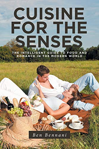 Cuisine for the Senses: The Intelligent Guide to Food and Romance in the Modern World por Ben Bennani