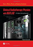 Clinical Radiotherapy Physics with MATLAB Front Cover