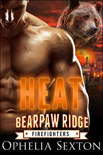Heat: A Werebear + BBW Paranormal Romance (Bearpaw Ridge Firefighters Book 1) by [Sexton, Ophelia]