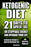 KETOGENIC DIET: 21 Days to Rapid Fat-Loss,unstoppable energy & upgrade your life: Ketogenic Diet mistakes to avoid for rapid weight loss, lose up to a pound a day (Volume 1)
