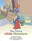 The Three Little Monsters, Jessica Snape, 1481794884