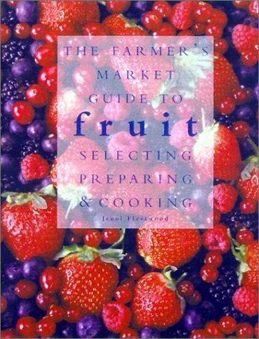 The Farmers' Market Guide to Fruit: Selecting, Preparing & Cooking by Fleetwood, Jenni (2001) Hardcover PDF ePub ebook