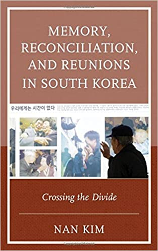Memory, Reconciliation, and Reunions in South Korea: Crossing the Divide (AsiaWorld)