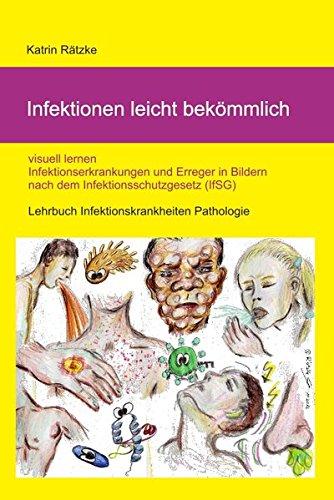 Infektionen leicht bekömmlich - visuell lernen - Infektionserkrankungen in Bildern mit Erregern nach IfSG / Infektionsschutzgesetz: Lehrbuch Infektionskrankheiten Pathologie