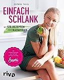 Einfach schlank und fit: Mit 120 Rezepten zur Traumfigur. Mit Ernährungstipps aus meinem Erfolgscoaching. (print edition)