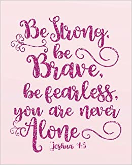 Be Strong Be Brave Be Fearless You Are Never Alone Inspirational