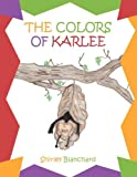 The Colors of Karlee, Shirley Blanchard, 1467054666