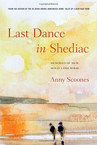 Last Dance in Shediac: Memories of Molly Lamb Bobak, My Mum