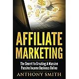 Affiliate Marketing: The Secret to Creating a Massive Passive Income Business Online (Affiliate Marketing, Passive...