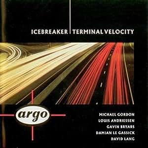 Icebreaker - Terminal Velocity - Gordon: Yo Shakespeare; Andrriessen: de Snelheid; Bryars: The Archangel Trip ; Gassick: Evol; David Lang: Slow Movement (Argo)