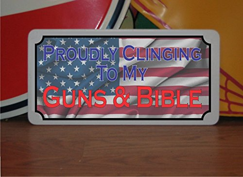 Proudly Clinging to my GUNS & BIBLE Metal Sign USA American