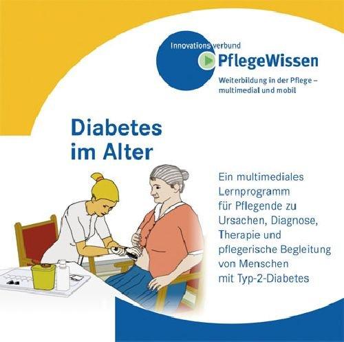 Diabetes im Alter: Ein multimediales Lernprogramm für Pflegende zu Ursachen, Diagnose, Therapie und pflegerische Begleitung von Menschen mit Typ-2-Diabetes