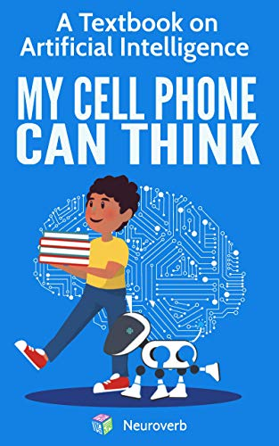 - MY CELL PHONE CAN THINK: A Textbook on Artificial Intelligence