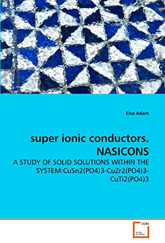 super ionic conductors. NASICONS: A STUDY OF SOLID SOLUTIONS WITHIN THE SYSTEM:CuSn2(PO4)3-CuZr2(PO4)3-CuTi2(PO4)3 (Eisa System)