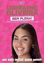 Livrão Lorrayne Oliveira Bem Plena!: A incrível jornada da jovem em busca de seus sonhos