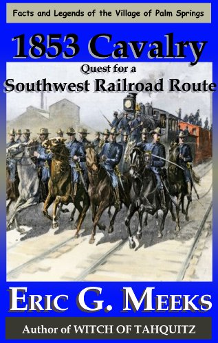 1853 Cavalry Quest for a Southwest Railroad Route (Facts and Legends of the Village of Palm - Yuma Palms