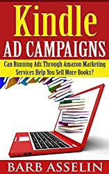 Kindle Ad Campaigns: Can Running Ads Through Kindle Marketing Services Help You Sell More Books? (English Edition)