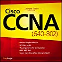 Cisco CCNA (640-802) Lecture Series Lecture by  PrepLogic Narrated by  uncredited
