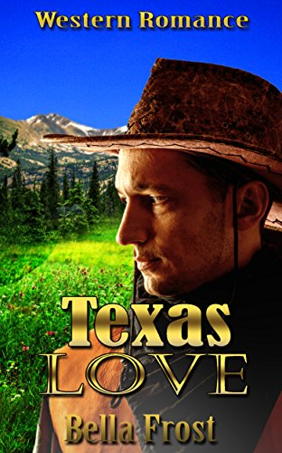 Western Romance: Texas Love (Historical Christian Contemporary inspirational New Adult College Wealth) (Clean & Wholesome Victorian Western Mail order Bride Cowboy Regency) (Western New England College)