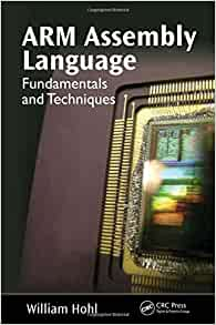 Arm assembly language fundamentals and techniques by william hohl