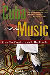 Cuba and Its Music: From the First Drums to the Mambo by Ned Sublette (2007-02-01)