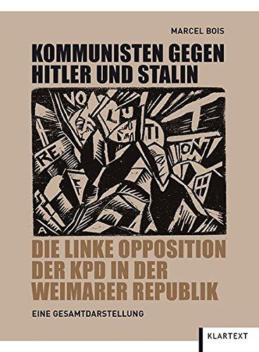 Kommunisten gegen Hitler und Stalin: Die linke Opposition der KPD in der Weimarer Republik